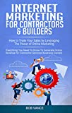 Internet Marketing for Contractors & Builders: How to Triple Your Sales by Leveraging the Power of Online Marketing