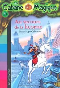 La Cabane Magique, Tome 31 : Au secours de la licorne par Mary Pope Osborne