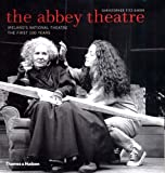 img - for The Abbey Theatre: Ireland's National Theatre, The First 100 Years book / textbook / text book
