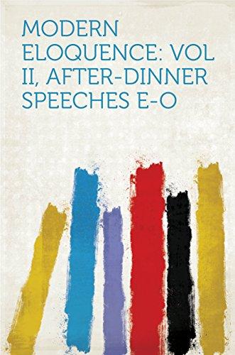 Modern Eloquence: Vol II, After-Dinner Speeches E-O - Eloquence Dinner