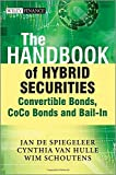 The Handbook of Hybrid Securities: Convertible Bonds, CoCo Bonds and Bail-In (The Wiley Finance Series)