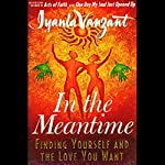 In The Meantime: Finding Yourself and the Love You Want | Iyanla Vanzant