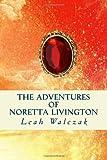 The Adventures of Noretta Livington, Leah Walczak, 1492111643