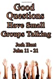 Good Questions Have Small Groups Talking -- John 11 - 21, Josh Hunt, 1493793640