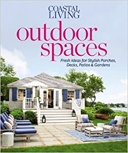 Book Coastal Living Outdoor Spaces: Fresh Ideas for Stylish Porches, Decks, Patios & Gardens by Editors of Coastal Living Magazine (2013-04-16)