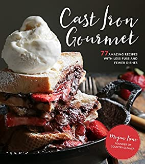 Book Cover: Cast Iron Gourmet: 77 Amazing Recipes with Less Fuss and Fewer Dishes