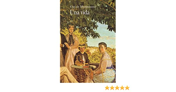 Amazon.com: Una vida (Spanish Edition) eBook: Guy de Maupassant, Mª Teresa Gallego Urrutia: Kindle Store