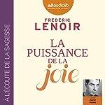La puissance de la joie | Frédéric Lenoir