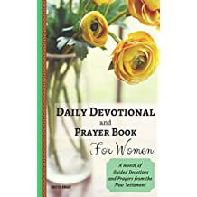 The Bible: Daily Devotional and Prayer Book for Women: A Month of Devotions and Guided Prayers from the Bible (Daily Devotionals and Prayerbook from the Bible 1)