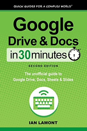 Google Drive and Docs In 30 Minutes (In 30 Minutes Series): The unofficial guide to Google's free online office and storage suite ()