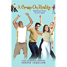 A Grasp On Reality: Breaking It Down for Our Teens