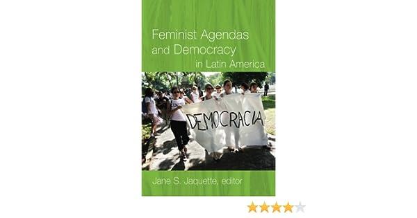 Feminist Agendas and Democracy in Latin America: Jane S ...
