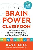 img - for The Brain Power Classroom: 10 Essentials for Focus, Mindfulness, and Emotional Wellness book / textbook / text book