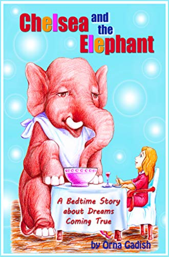 Chelsea and the Elephant: A Bedtime Story about Dreams Coming True (Classic  Reading Children's Books  Values for Kids Series )