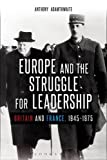 Europe and the Struggle for Leadership: Britain and France, 1945-1975 (Hardcover) [Pre-order 19-04-2018]