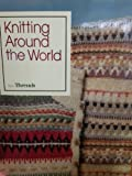 Knitting Around the World, Threads Magazine Editors, 1561580260