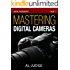 Mastering Digital Cameras: An Illustrated Guidebook (Digital Photography 1)