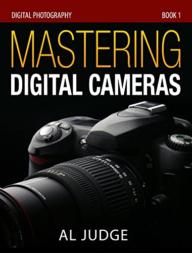 Mastering Digital Cameras: An Illustrated Guidebook (Digital Photography 1)