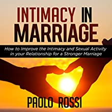 Intimacy in Marriage: How to Improve the Intimacy and Sexual Activity in Your Relationship for a Stronger Marriage Audiobook by Paolo Rossi Narrated by Bob D