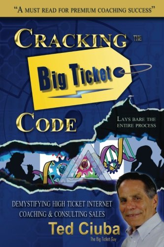 Big Ticket (Cracking The Big Ticket Code: Demystifying High Ticket Internet Coaching & Consulting Sales)