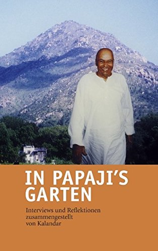 In Papaji's Garten: Interviews und Reflektionen