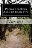 Poems Teachers Ask for Book Two, Various, 1499781792