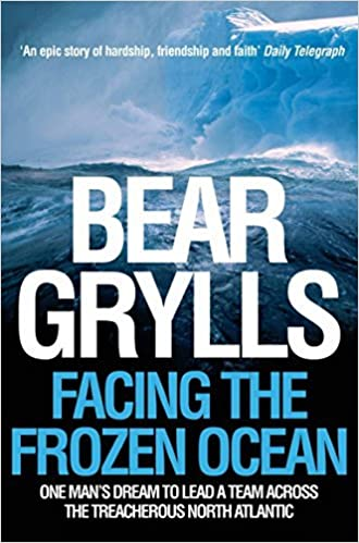 Book Facing the Frozen Ocean: One Man's Dream to Lead a Team Across the Treacherous North Atlantic by Bear Grylls (2005-04-30)