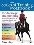 The Scales of Training Workbook for Dressage and Jumping: Understanding the Scales of Training and Applying Them in Daily Schooling