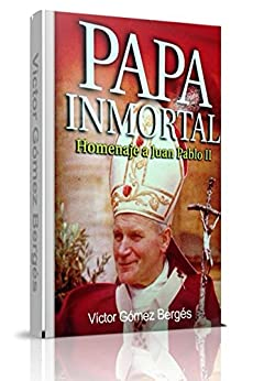 Papa Inmortal (Spanish Edition) by [Bergés, Víctor]