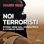 Noi terroristi: Storie vere dal Nordafrica a Charlie Hebdo   Mario Giro