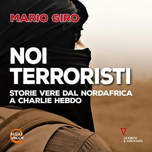 Noi terroristi: Storie vere dal Nordafrica a Charlie Hebdo