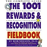 The 1001 Rewards & Recognition Fieldbook: The Complete Guide