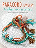 Paracord Jewelry & Other Accessories: 35 stylish projects using traditional knotting techniques