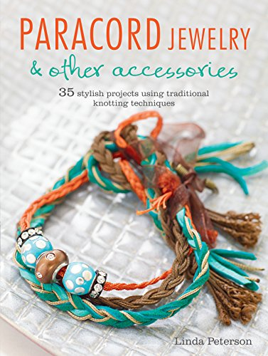 Paracord Jewelry & Other Accessories: 35 stylish projects using traditional knotting techniques from Peterson Linda