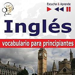 Inglés - Vocabulario para principiantes: Vocabulario y gramática básica / Conversaciones básicas / 1000 palabras y frases básicas en la práctica / 1000 palabras y frases básicas en el trabajo (Escucha & Aprende)