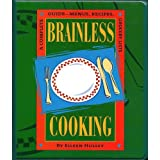 Brainless cooking: A complete guide : menus, recipes, grocery lists Eileen Hulsey