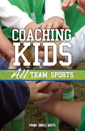 Coaching Kids: All Team Sports