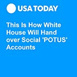 This Is How White House Will Hand over Social 'POTUS' Accounts | Brett Molina