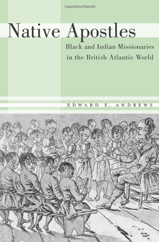 Read Online Native Apostles: Black and Indian Missionaries in the British Atlantic World ebook