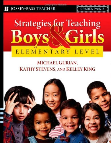 Strategies for Teaching Boys and Girls -- Elementary Level: A Workbook for Educators by Gurian, Michael, Stevens, Kathy, King, Kelley (March 21, 2008) Paperback