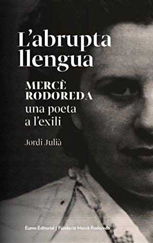 L'abrupta llengua. Mercè Rodoreda, una poeta a l'exili. (Catalan Edition)