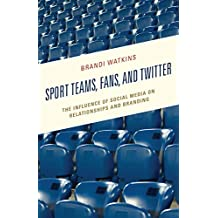 Sport Teams, Fans, and Twitter: The Influence of Social Media on Relationships and Branding