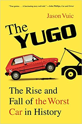 The Yugo: The Rise and Fall of the Worst Car in History: Amazon.es: Jason Vuic: Libros en idiomas extranjeros