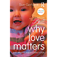 Why Love Matters: How affection shapes a baby's brain (English Edition)