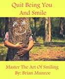 img - for Quit Being You and Smile: Master the Art of Smiling book / textbook / text book