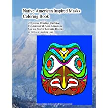 Native American Inspired Masks Coloring Book 20 Original Drawings One Sided For Adults of all Ages, Retirees, etc Use as a Forever Keepsake, Decorate or Gift as a Greeting Card