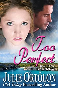 Too Perfect (Perfect Trilogy Book 3) by [Ortolon, Julie]