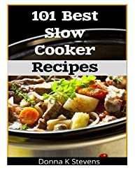 101 Best Slow Cooker Recipes: No Mess, No Hassle, No Worries - The Perfect Way The Perfect Way To A Perfect Meal