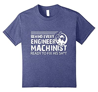 Behind Every Engineer Machinist Ready To Fix T Shirt