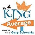 The King of Average Audiobook by Gary Schwartz Narrated by Gary Schwartz